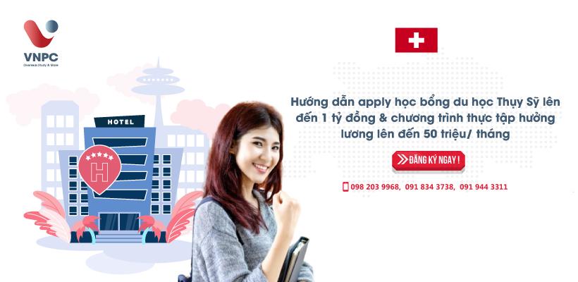 Hướng dẫn apply học bổng du học Thụy Sỹ lên đến 1 tỷ đồng & chương trình thực tập hưởng lương lên đến 50 triệu/ tháng